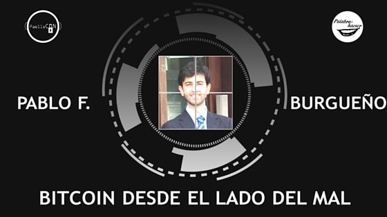 Bitcoin desde el lado del mal, charla de Pablo F. Burgueño.