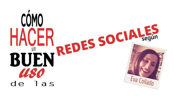 Cómo hacer un buen uso de las redes sociales por Eva Collado.