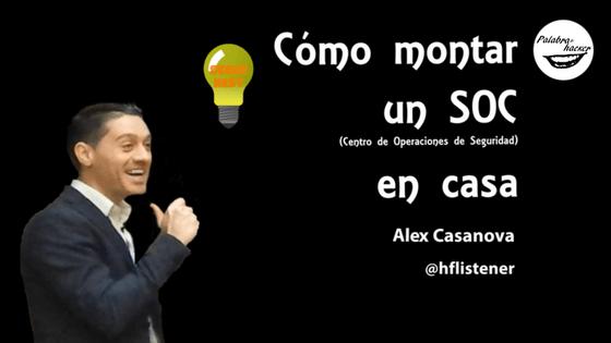 Cómo montar un SOC en casa, charla ofrecida por Alex Casanova en SegurXest