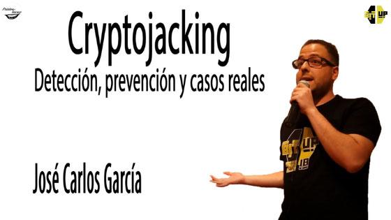 Cryptojacking. Detección, prevención y casos reales, charla de José Carlos García en BitUp.