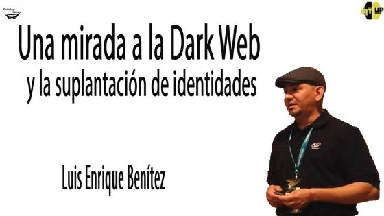 Una mirada a la Dark web y la suplantación de identidades, charla de Luis Enrique Benítez en BitUp