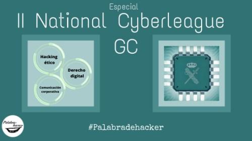 II National Cyberleague de la GC, programa especial en Palabra de hacker