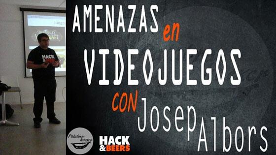 Amenazas en videojuegos charla de Josep Albors en Hack&Beers.