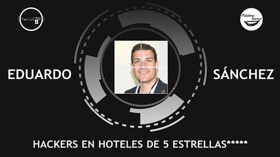Hackers en hoteles de cinco estrellas charla de Eduardo Sánchez.