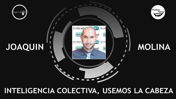 Inteligencia colectiva, charla de Joaquín Molina en PaellaCON.