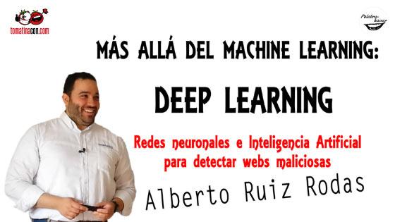 Más allá del machine learning, deep learning por Alberto Ruíz Rodas en TomatinaCON.