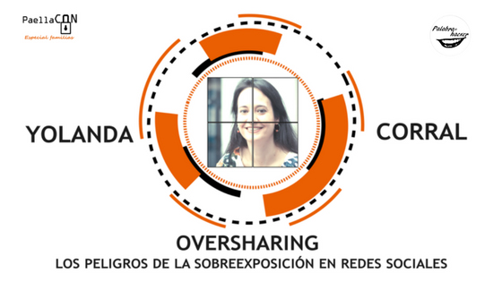 Oversharing, los peligros de la sobreexposición en redes sociales, una charla de Yolanda Corral en PaellaCON especial familias.