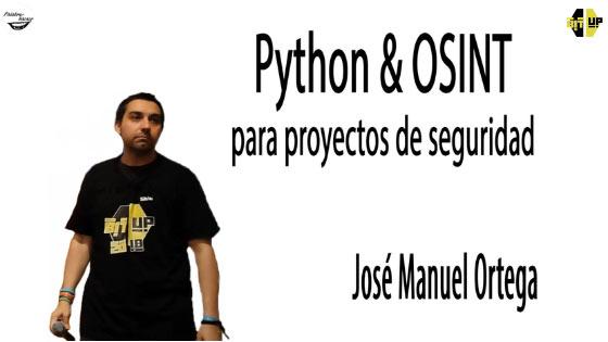 Python & OSINT para proyectos de seguridad, charla de José Manuel Ortega en BitUp