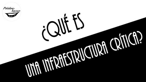 ¿Qué es una infraestructura crítica?