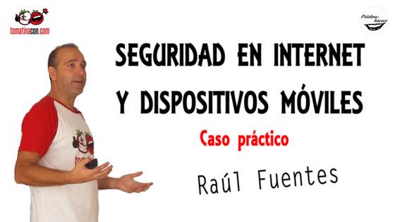 Seguridad en Internet y dispositivos móviles, caso práctico por Raúl Fuentes en TomatinaCON.