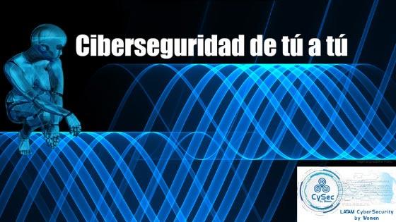 Ciberseguridad de tú a tú, webinar ofrecido por Yolanda Corral en Cybersecurity by women