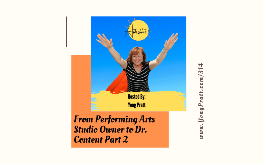 From Performing Arts Studio Owner to Dr. Content Part 2