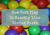 How Soft Play is Exactly Like Giving Birth