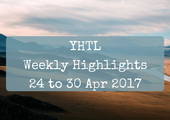 YHTL Weekly Highlights – 24 to 30 April 2017