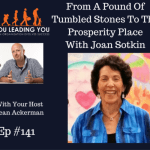 You Leading You Ep. 141: Joan Sotkin discusses finding prosperity after giving away everything, a unique approach to life and business.