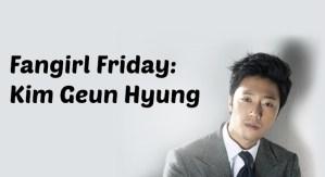 Fangirl Friday: Kim Geun Hyung (김근형)