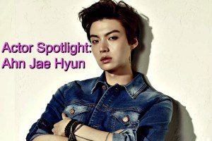 Actor Spotlight: Ahn Jae Hyun (안재현)