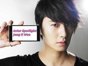 Actor Spotlight: Jung Il Woo (정일우)