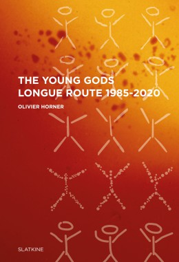 """THE YOUNG GODS – LONGUE ROUTE 1985-2020"""