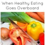 Orthorexia: When Healthy Eating Goes Overboard