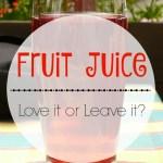 Fruit Juice: Love it or Leave it?