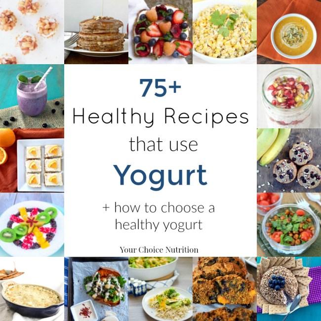 75+ Healthy Recipes that Use Yogurt. Plus, how to choose a healthy yogurt.