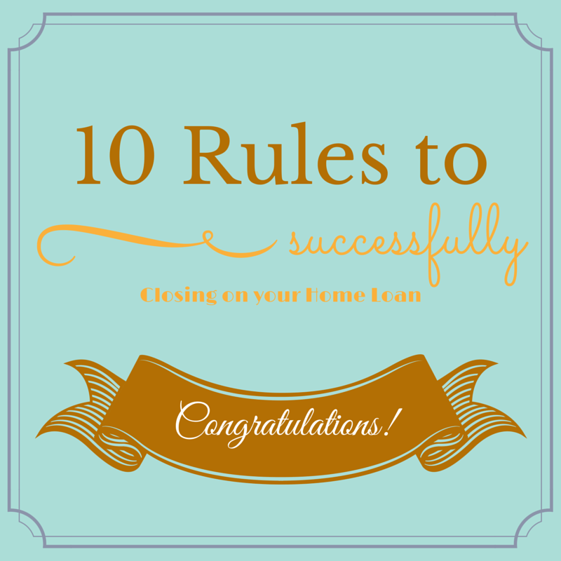 10 Commandments For Successfully Closing Your Home Loan