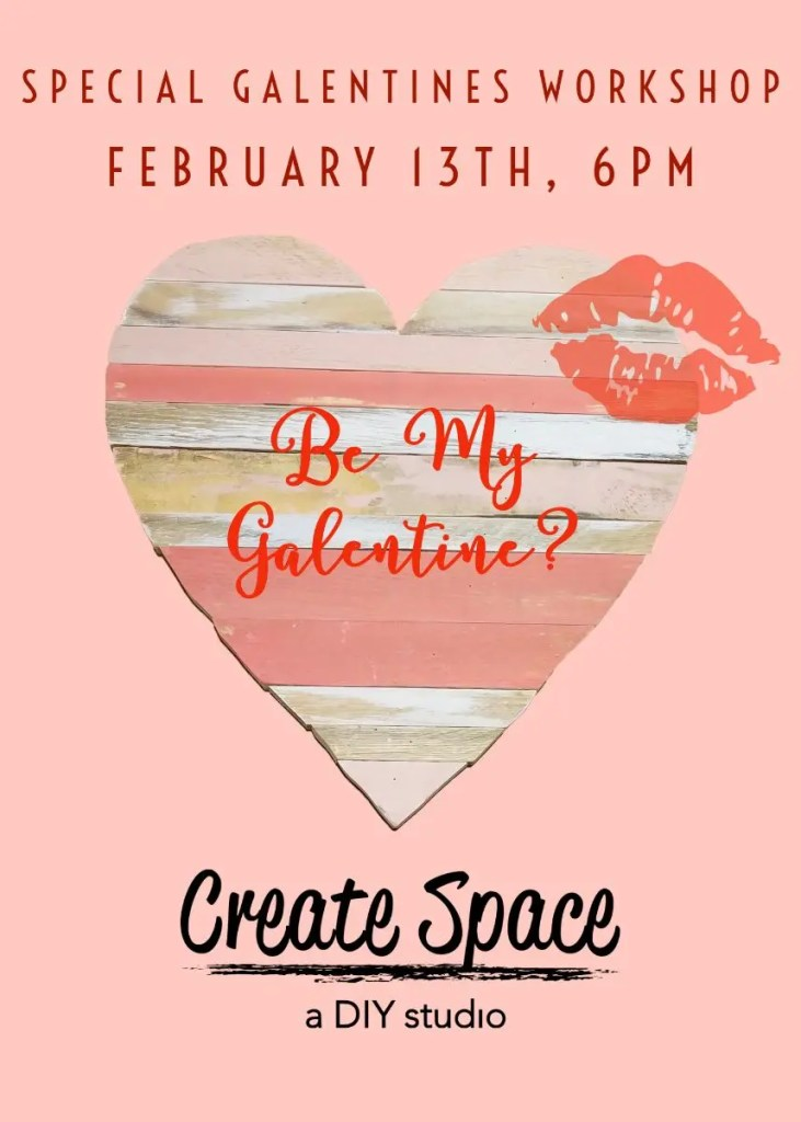 Special galentines workshop on February 13th at 6pm.