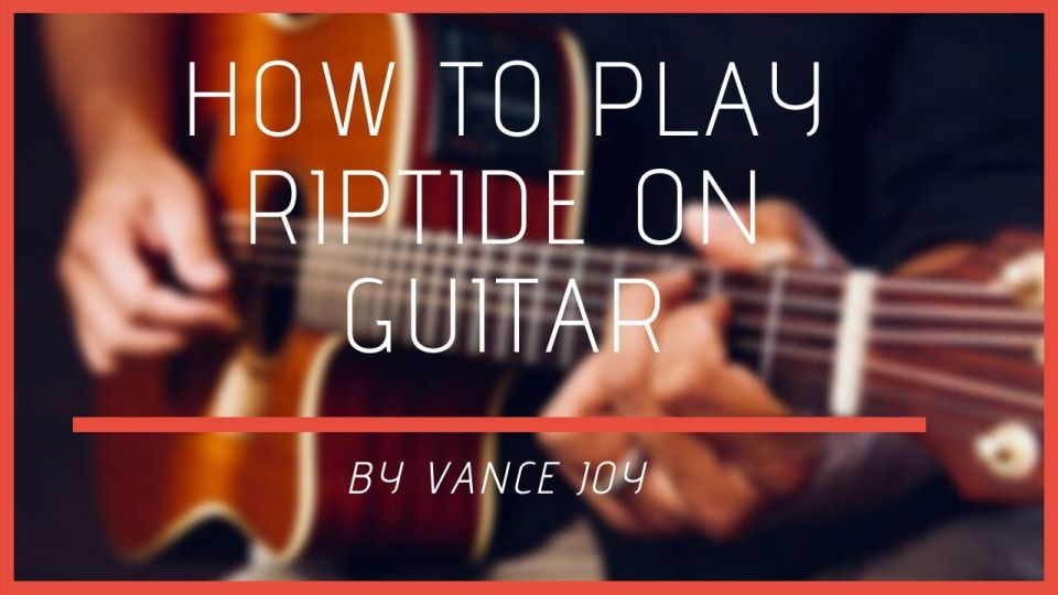 Riptide Chords By Vance Joy | Your Guitar Success