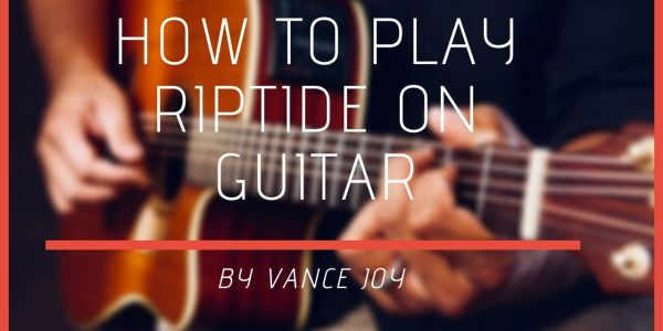 Riptide Chords By Vance Joy Your Guitar Success