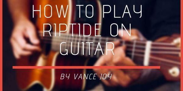 Riptide Chords By Vance Joy | Your Guitar Success