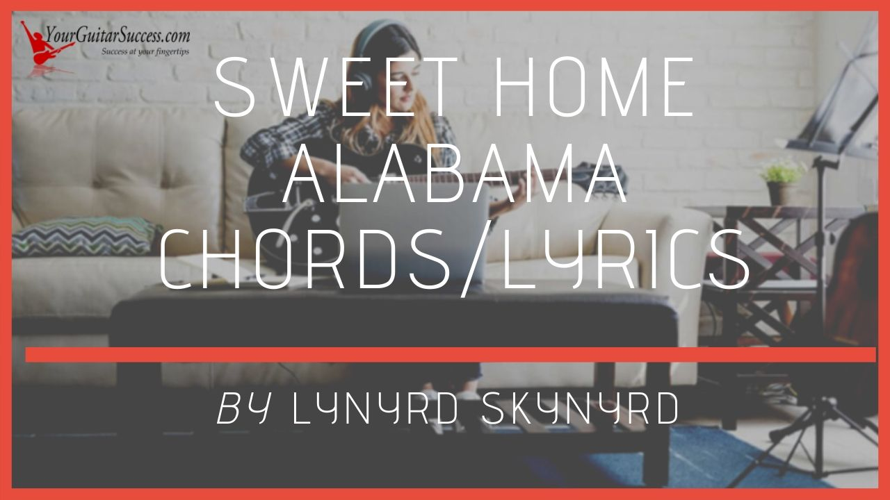 Rated 4.0 out of 5 by 63 users. Sweet Home Alabama Chords By Lynyrd Skynyrd Your Guitar Success