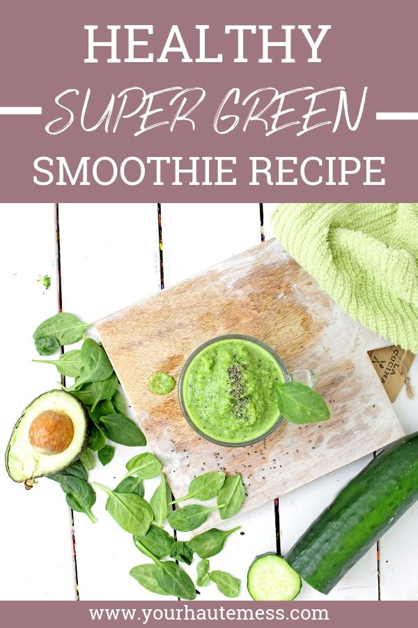 Need some more leafy greens in your diet? This Healthy Super Green Smoothie Recipe might be the answer to your prayers and gut health! #yourhautemess #greensmoothie #healthysmoothierecipes #quickandeasy
