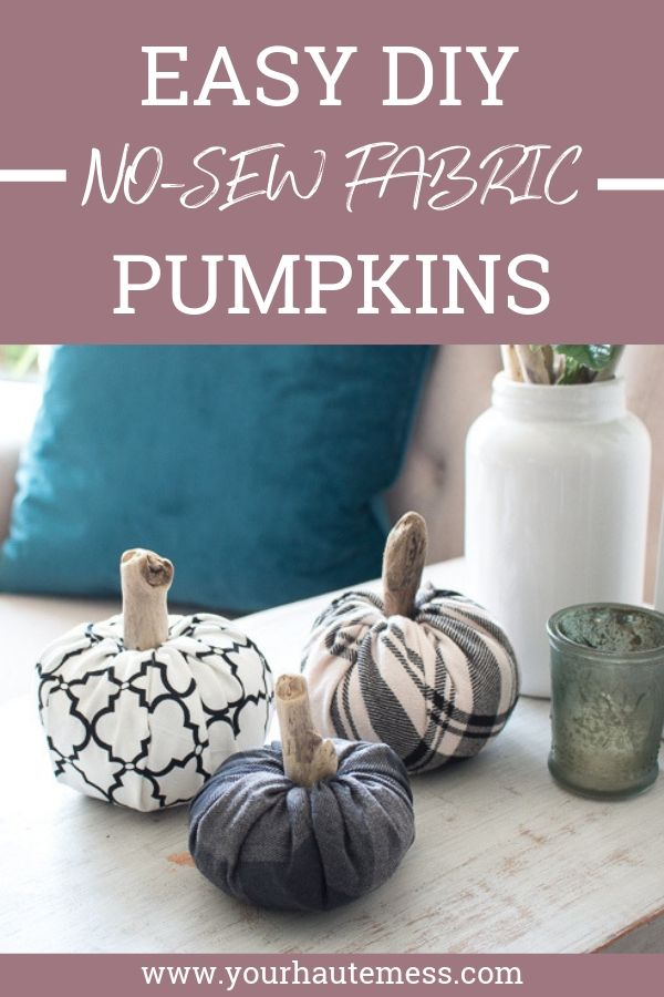 Time to pull out your fall decor! These Easy No-Sew Fabric Pumpkins are super easy to DIY. They're the perfect addition to any room in your home! #yourhautemess #lifereinspired #diyfalldecor #fabricpumpkins