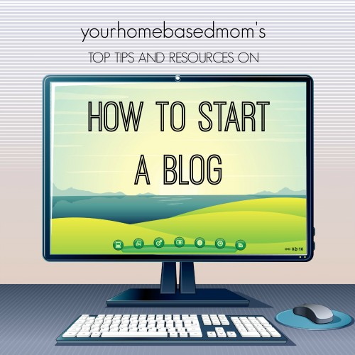 How to Start a Blog - your homebased mom