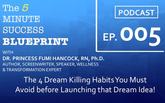 Podcast005: What are the 4 Dream Killing Habits You Must Avoid before Launching that Dream Idea!