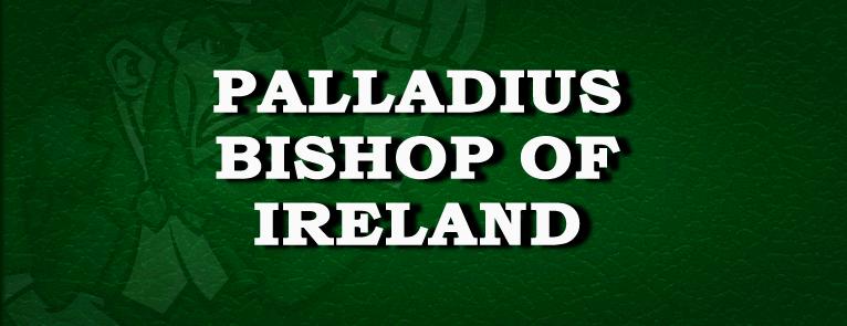 Saint Palladius First Bishop of Ireland