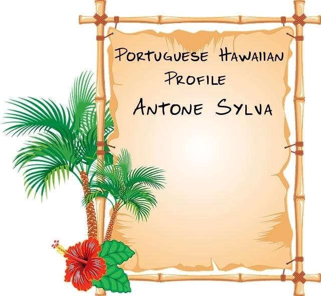 portuguese hawaiian profile antone sylva