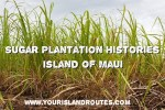 Sugar Plantation Histories:  Island of Maui