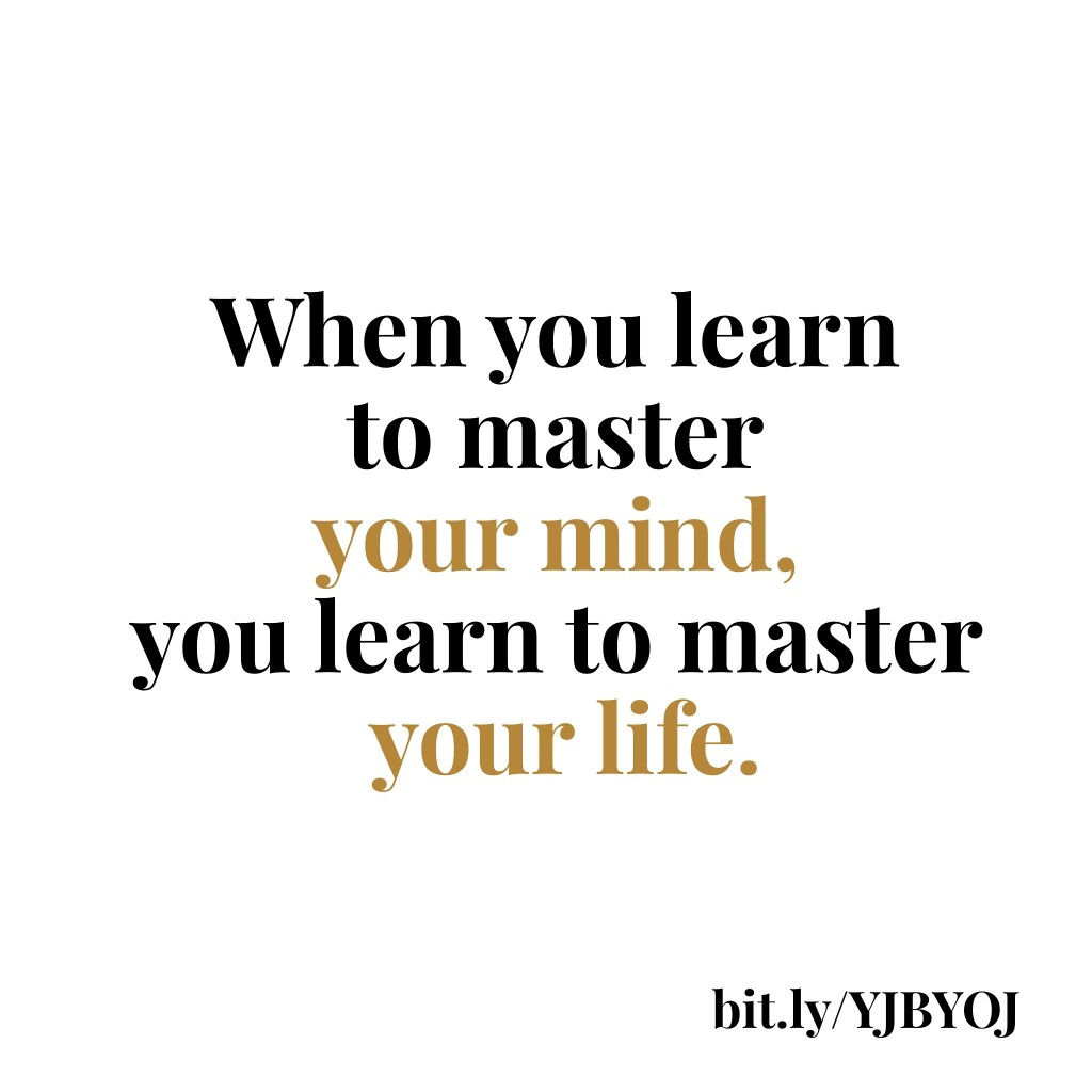 When You Learn To Master Your Mind
