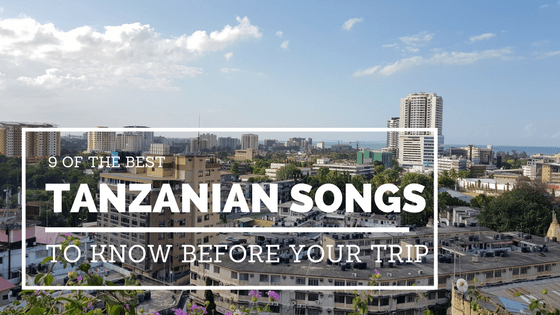 9 of the Best Tanzanian Songs to Know Before you Go