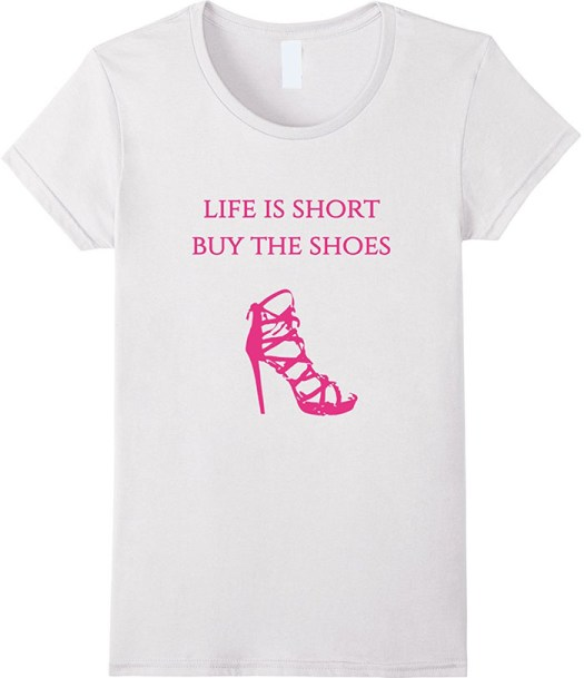 """""""Life Is Short Buy the Shoes"""" t-shirt"""