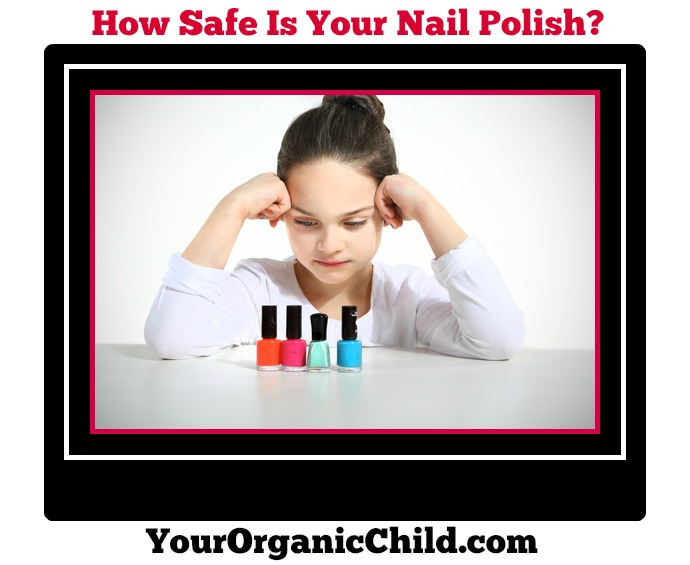 Is Your Nail Polish Causing Health Problems? | Your Organic Child