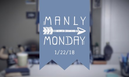 Introducing Our New Web Series: Manly Monday!