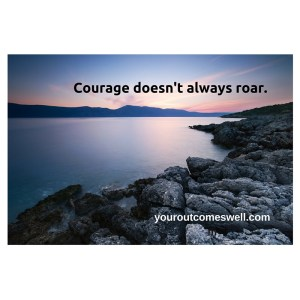Courage doesn't always roar_canva
