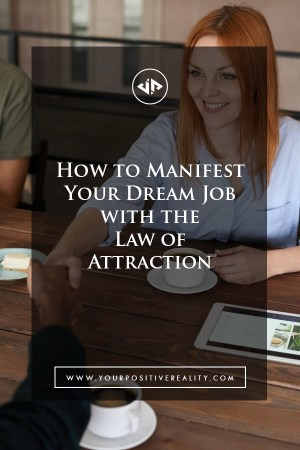 How to Manifest Your Dream Job With the Law of Attraction