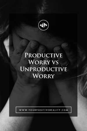Productive Worry vs Unproductive Worry