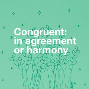 Congruent - In Agreement or Harmony