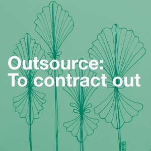 Outsource - to contract out