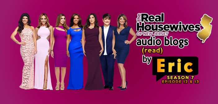 #RHONJ Season 7:  EP 12 & 13 Bravo Blogs Read To You!